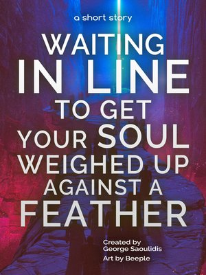 cover image of Waiting in Line to Get Your Soul Weighed Up Against a Feather