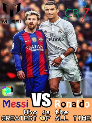 cover image of Messi vs Ronaldo--Who is the GREATEST of all time?