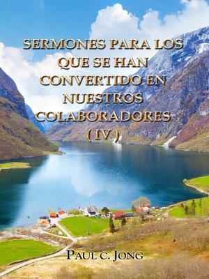 cover image of SERMONES PARA LOS QUE SE HAN CONVERTIDO EN NUESTROS COLABORADORES (IV)