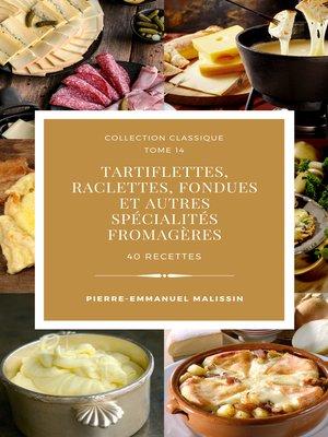 cover image of Tartiflettes, Raclettes, Fondues et autres spécialités fromagères