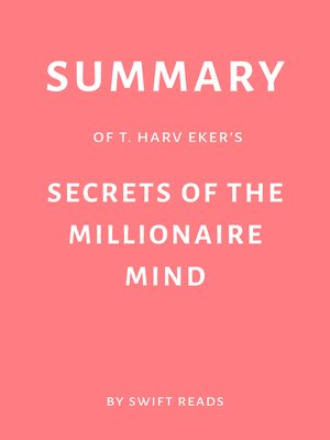 cover image of Summary of T. Harv Eker's Secrets of the Millionaire Mind by Swift Reads