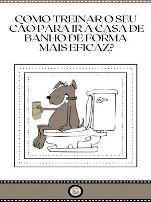 cover image of COMO TREINAR O SEU CÃO PARA IR a CASA DE BANHO DE FORMA MAIS EFICAZ?