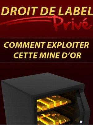 cover image of Droit de Label Privé, comment exploiter cette mine d'or
