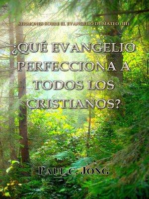 cover image of Sermones Sobre El Evangelio De Mateo (III)--¿Qué Evangelio Perfecciona a Todos Los Cristianos?