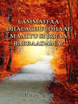 cover image of LAMMAFFAA DHALACHUUDHAAF MAALTU SI IRRAA BARBAADAMA?