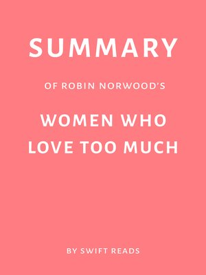 cover image of Summary of Robin Norwood's Women Who Love Too Much by Swift Reads