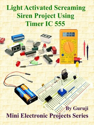 cover image of Light Activated Screaming Siren Project Using Timer IC 555