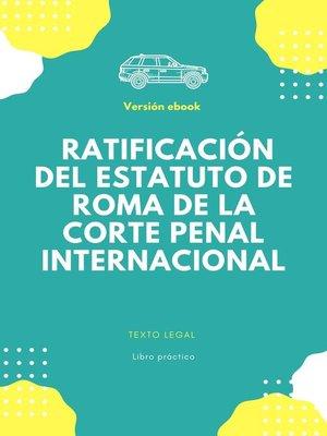 cover image of Ratificación del Estatuto de Roma de la Corte Penal Internacional