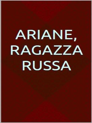 cover image of Ariane, ragazza russa