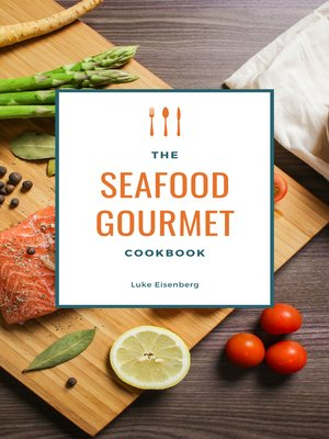 cover image of The Seafood Gourmet Cookbook