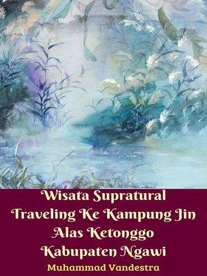 cover image of Wisata Supratural Traveling Ke Kampung Jin Alas Ketonggo Kabupaten Ngawi