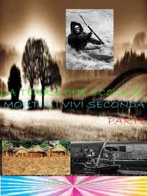 cover image of LA TERRA CHE ACCOGLIE I MORTI E I VIVI SECONDA PARTE