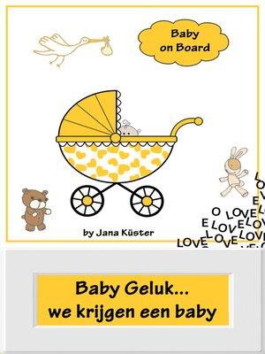 cover image of Baby Geluk...we krijgen een baby