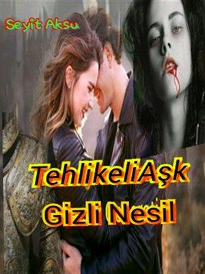 cover image of Tehlikeli Aşk--Gizli Nesil 1