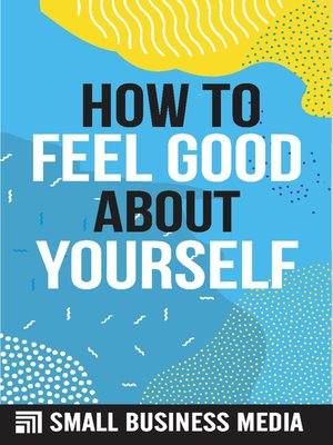 cover image of How to Feel Good About Yourself