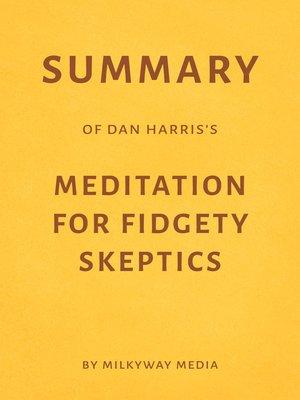 cover image of Summary of Dan Harris's Meditation for Fidgety Skeptics