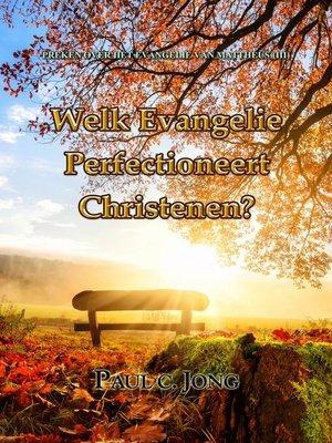 cover image of PREKEN OVER HET EVANGELIE VAN MATTHÉÜS (III) --WELK EVANGELIE PERFECTIONEERT CHRISTENEN?