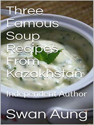 cover image of Three Famous Soup Recipes From Kazakhstan