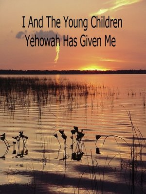 cover image of I and the Young Children Yehowah Has Given Me