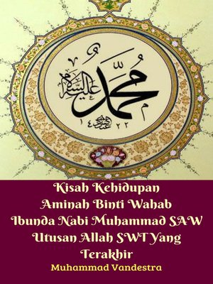 cover image of Kisah Kehidupan Aminah Binti Wahab Ibunda Nabi Muhammad SAW Utusan Allah SWT Yang Terakhir