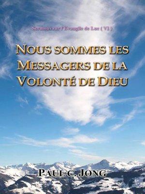 cover image of Sermons sur l'Evangile de Luc ( VI )--NOUS SOMMES LES MESSAGERS DE LA VOLONTÉ DE DIEU