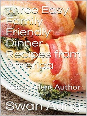 cover image of Three Easy Family Friendly Dinner Recipes from America