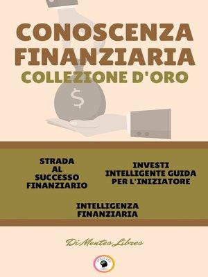 cover image of STRADA AL SUCCESSO FINANZIARIO--INTELLIGENZA FINANZIARIA--INVESTI INTELLIGENTE GUIDA PER L'INIZIATORE (3 LIBRI)
