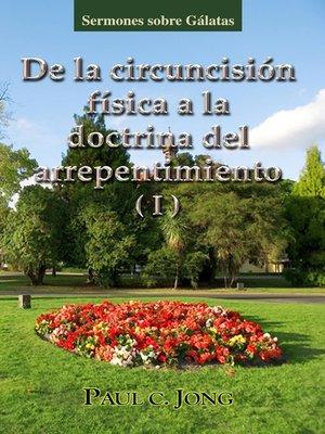 cover image of sermones sobre Gálatas--De la circuncisión física a la doctrina del arrepentimiento (I)