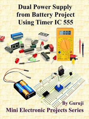 cover image of Dual Power Supply from Battery Project Using Timer IC 555