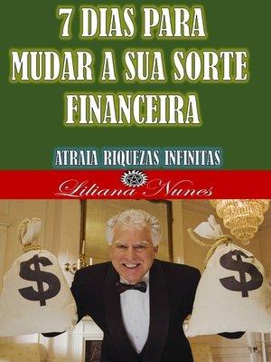 cover image of 7 DIAS PARA MUDAR a SUA SORTE FINANCEIRA