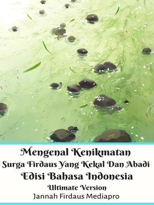cover image of Mengenal Kenikmatan Surga Firdaus Yang Kekal Dan Abadi Edisi Bahasa Indonesia Ultimate Version