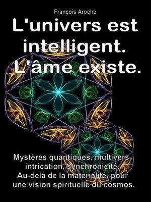 cover image of L'univers est intelligent. L'âme existe.