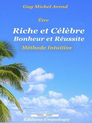 cover image of Être Riche et Célèbre. Bonheur et Réussite