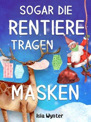 cover image of Sogar die Rentiere tragen Masken