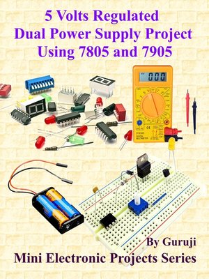 cover image of 5 Volts Regulated Dual Power Supply Project Using 7805 and 7905