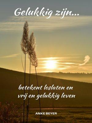 cover image of Gelukkig zijn...betekent loslaten en vrij en gelukkig leven