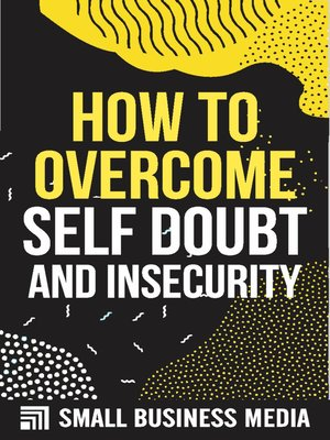cover image of How to Overcome Self-Doubt and Insecurity