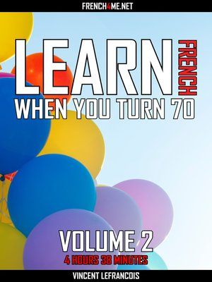 cover image of Learn French when you turn 70 (4 hours 38 minutes)--Vol 2