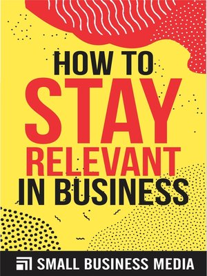 cover image of How to Stay Relevant In Business