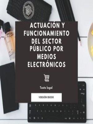 cover image of Actuación y funcionamiento del sector público por medios electrónicos