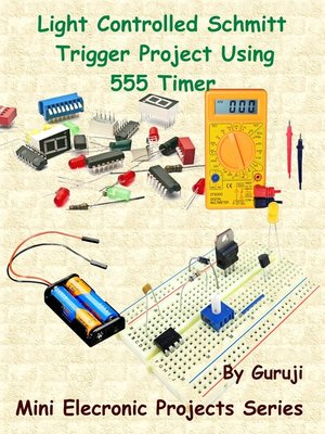 cover image of Light Controlled Schmitt Trigger Project Using 555 Timer