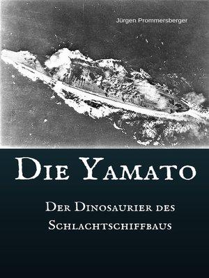 cover image of Die Yamato--Der Dinosaurier des Schlachtschiffbaus