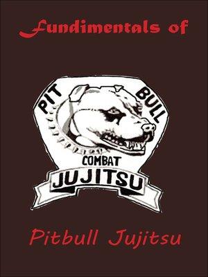 cover image of the Fundamentals of Pitbull Jujitsu