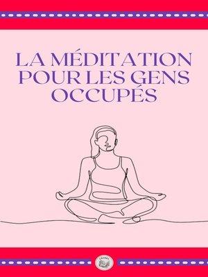 cover image of LA MÉDITATION POUR LES GENS OCCUPÉS