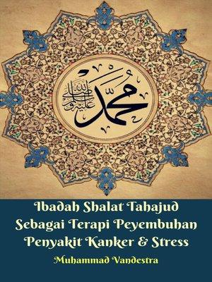 cover image of Ibadah Shalat Tahajud Sebagai Terapi Peyembuhan Penyakit Kanker & Stress