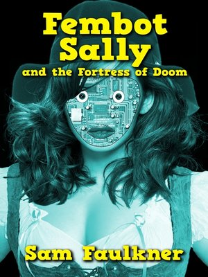 cover image of Fembot Sally and the Fortress of Doom
