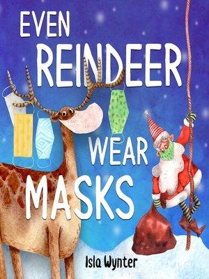cover image of Even Reindeer Wear Masks