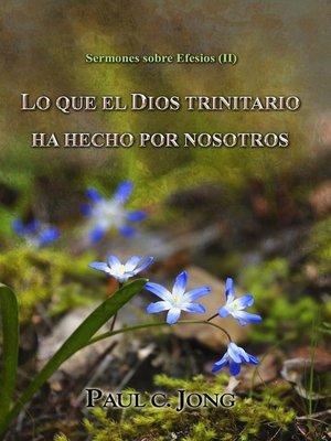 cover image of Sermones sobre Efesios (II)--LO QUE EL DIOS TRINITARIO HA HECHO POR NOSOTROS