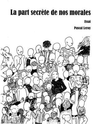cover image of La part secrète de nos morales