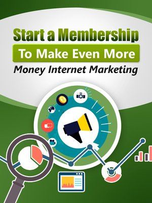 cover image of Start a Membership to Make Even More Money Internet Marketing